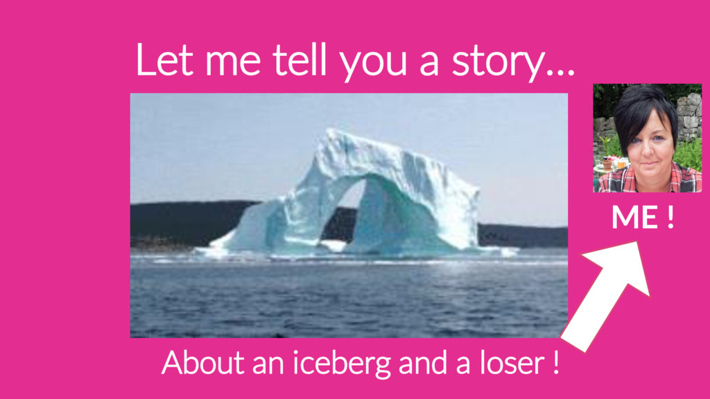 Let me tell you a story… About an iceberg and a...