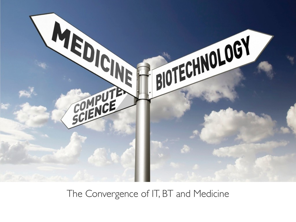 The Convergence of IT, BT and Medicine
