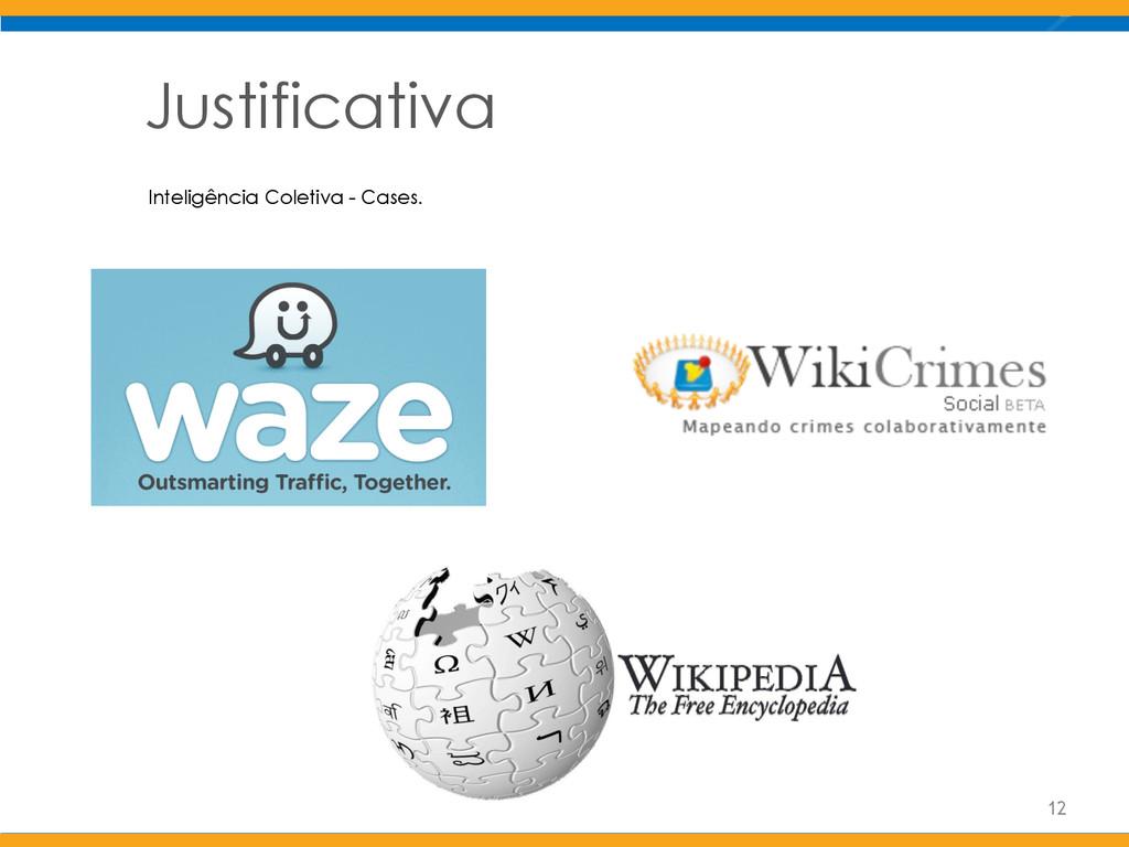 Justificativa 12 Inteligência Coletiva - Cases.
