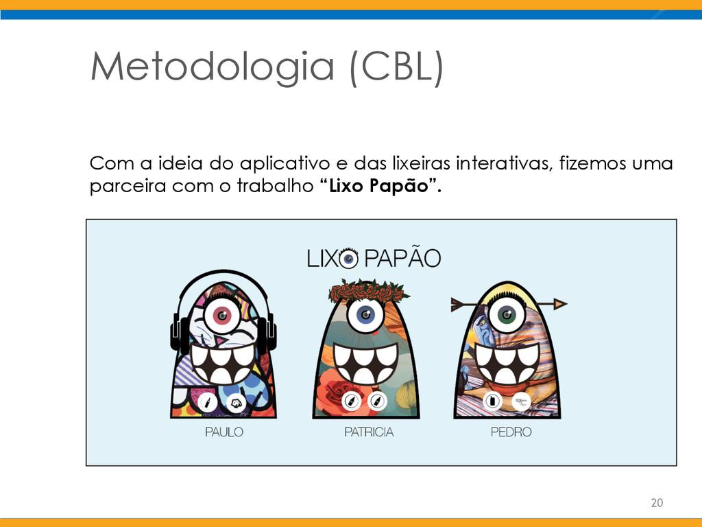 Metodologia (CBL) Com a ideia do aplicativo e d...
