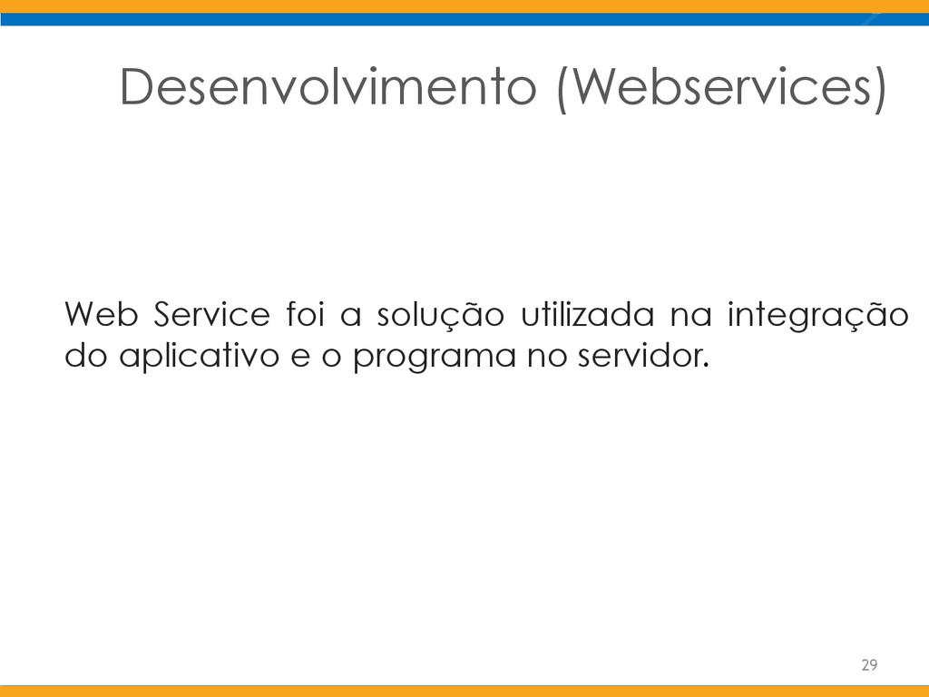 Desenvolvimento (Webservices) 29 Web Service fo...