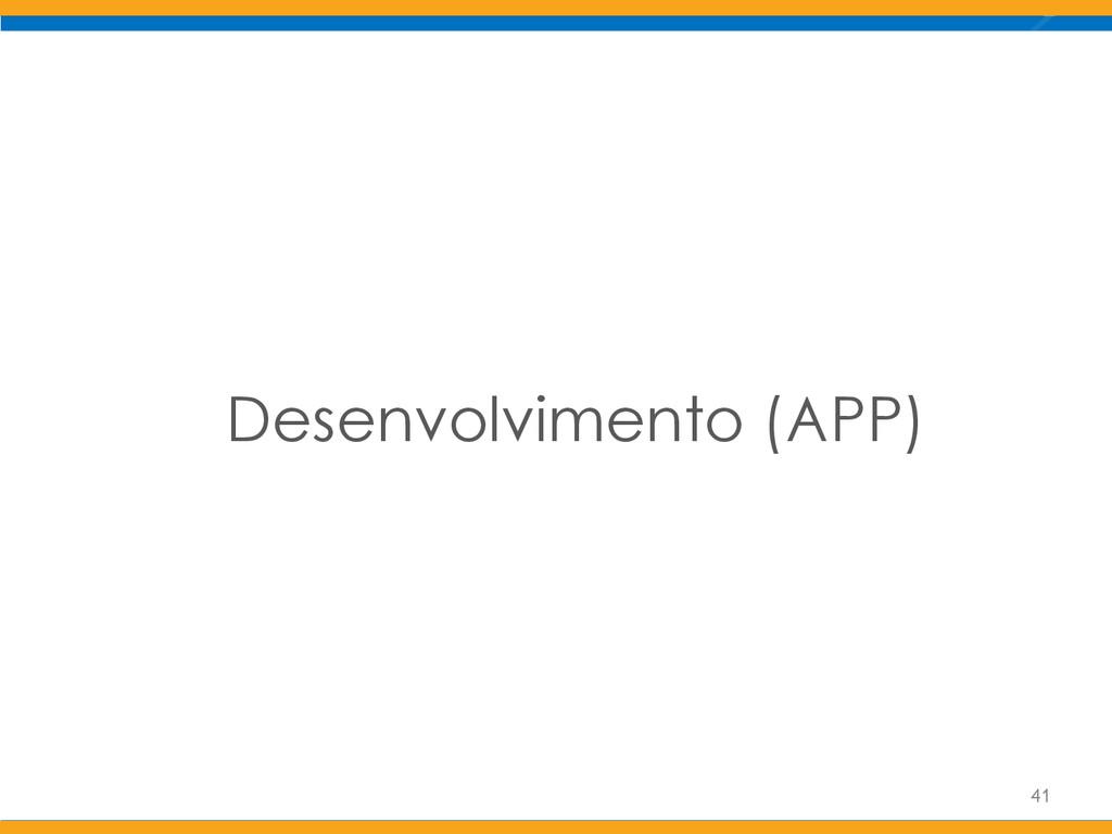 Desenvolvimento (APP) 41
