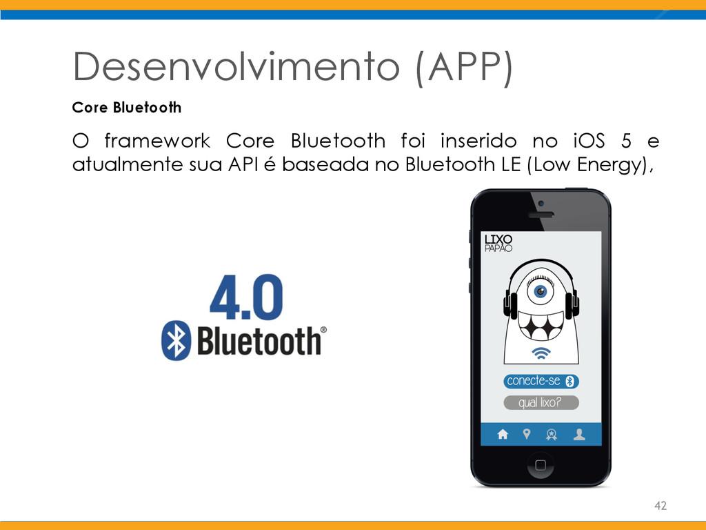 Desenvolvimento (APP) O framework Core Bluetoot...