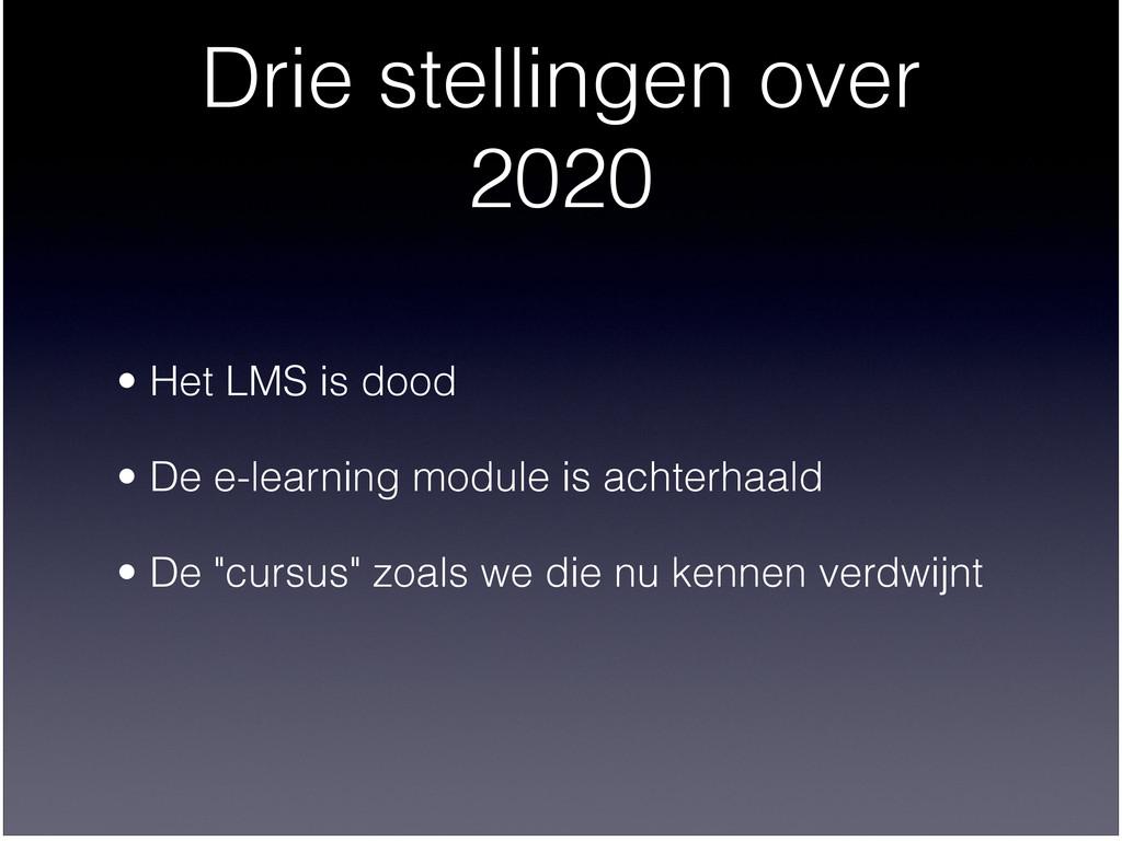 Drie stellingen over 2020 • Het LMS is dood  •...