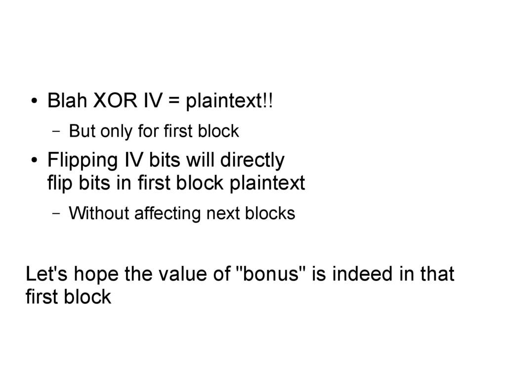 ● Blah XOR IV = plaintext!! – But only for firs...