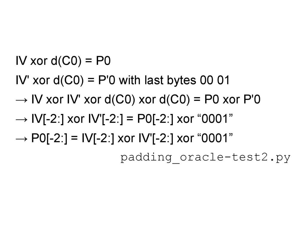IV xor d(C0) = P0 IV' xor d(C0) = P'0 with last...