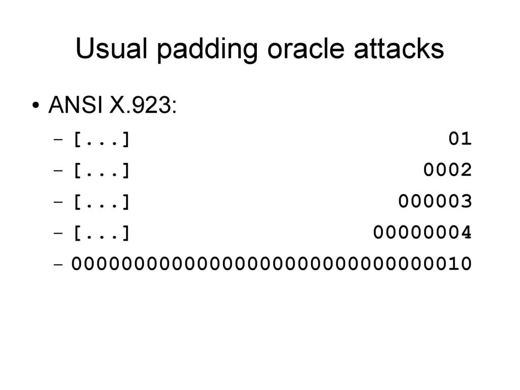 Usual padding oracle attacks ● ANSI X.923: – [....