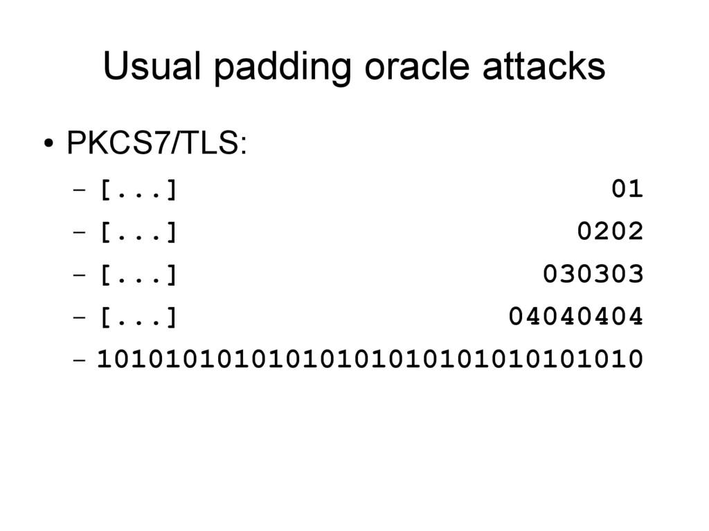 Usual padding oracle attacks ● PKCS7/TLS: – [.....