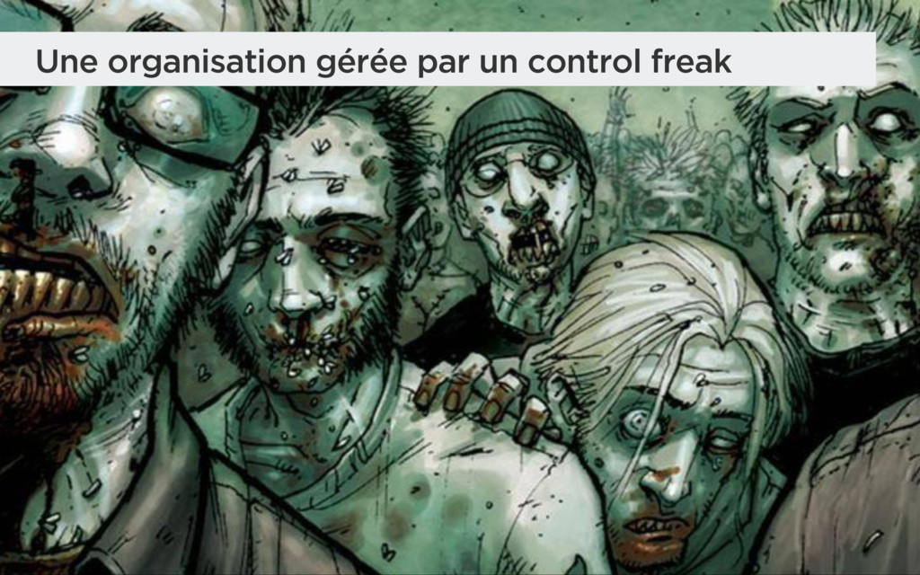 Une organisation gérée par un control freak
