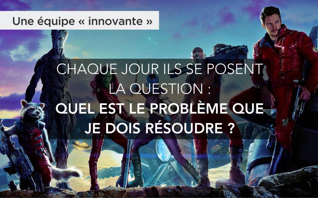 Une équipe « innovante » CHAQUE JOUR ILS SE POS...