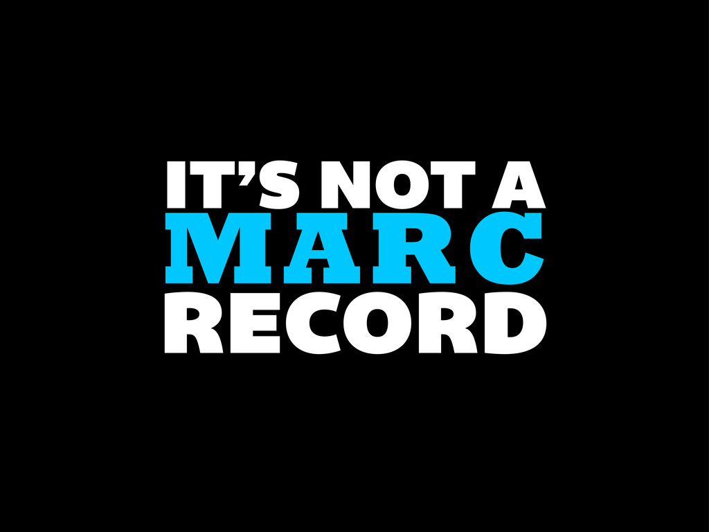 IT'S NOT A MARC RECORD