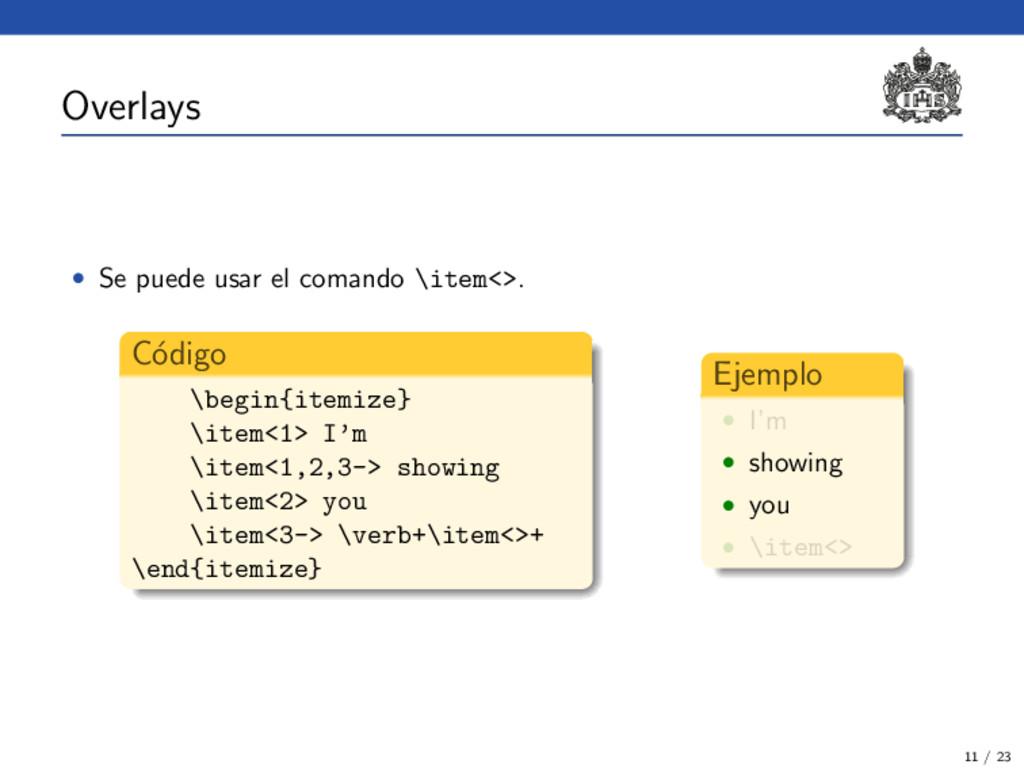 Overlays • Se puede usar el comando \item<>. C´...