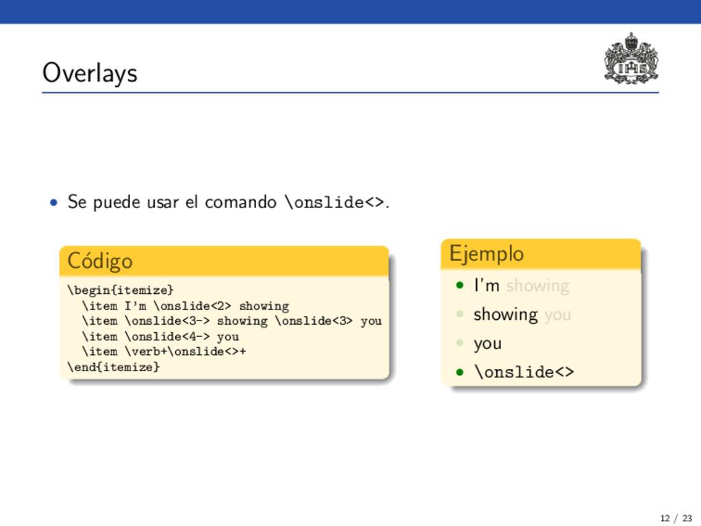 Overlays • Se puede usar el comando \onslide<>....