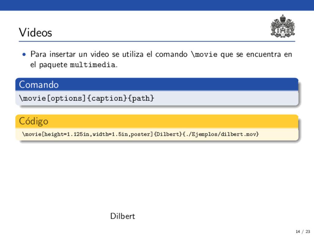 Videos • Para insertar un video se utiliza el c...