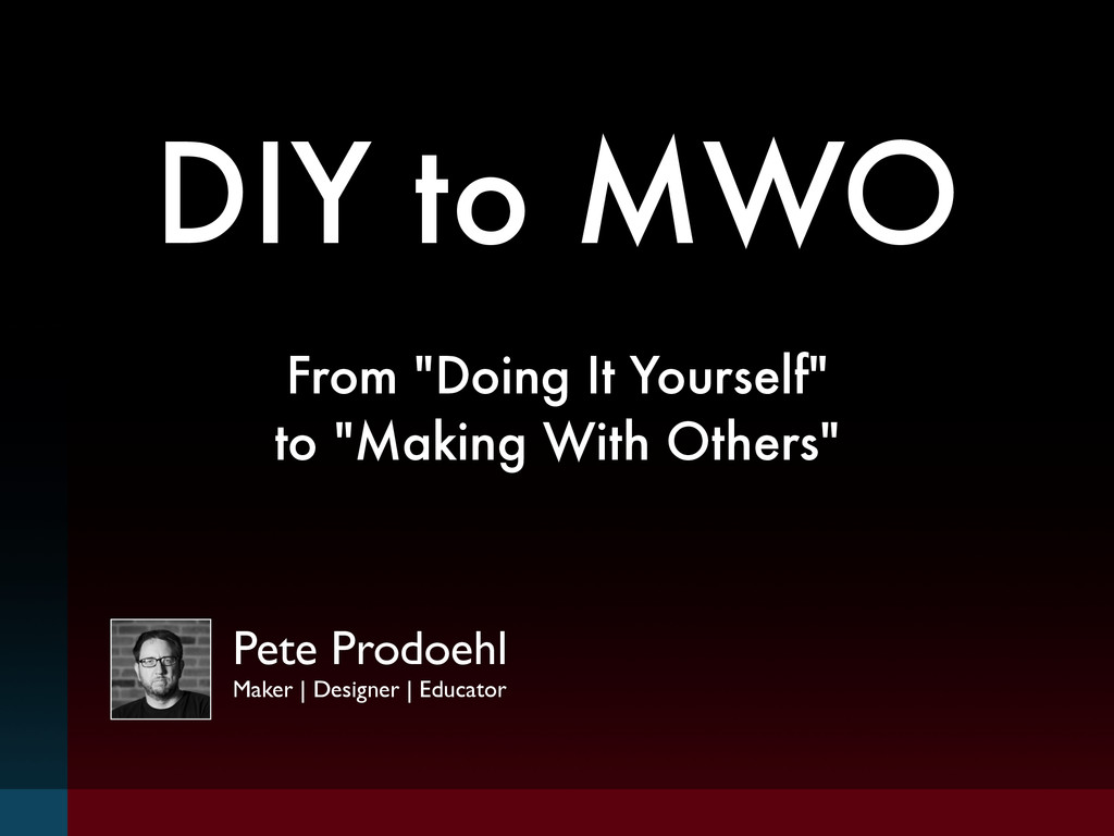 "DIY to MWO From ""Doing It Yourself"" to ""Making ..."