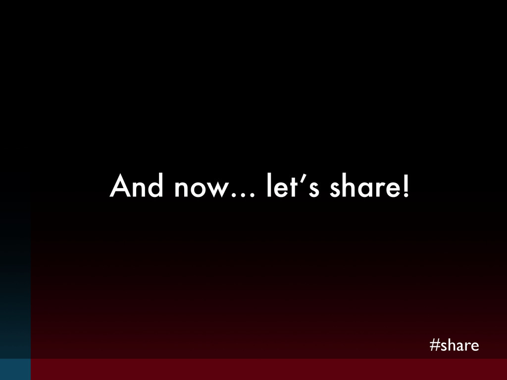 #share And now… let's share!