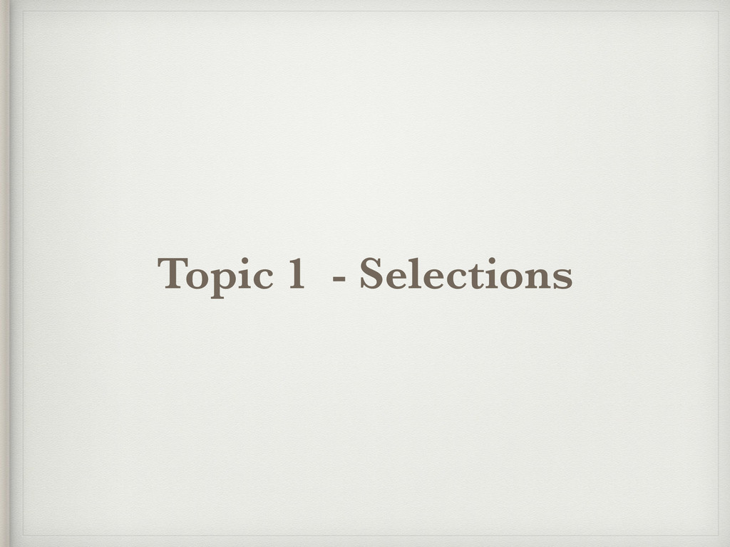 Topic 1 - Selections
