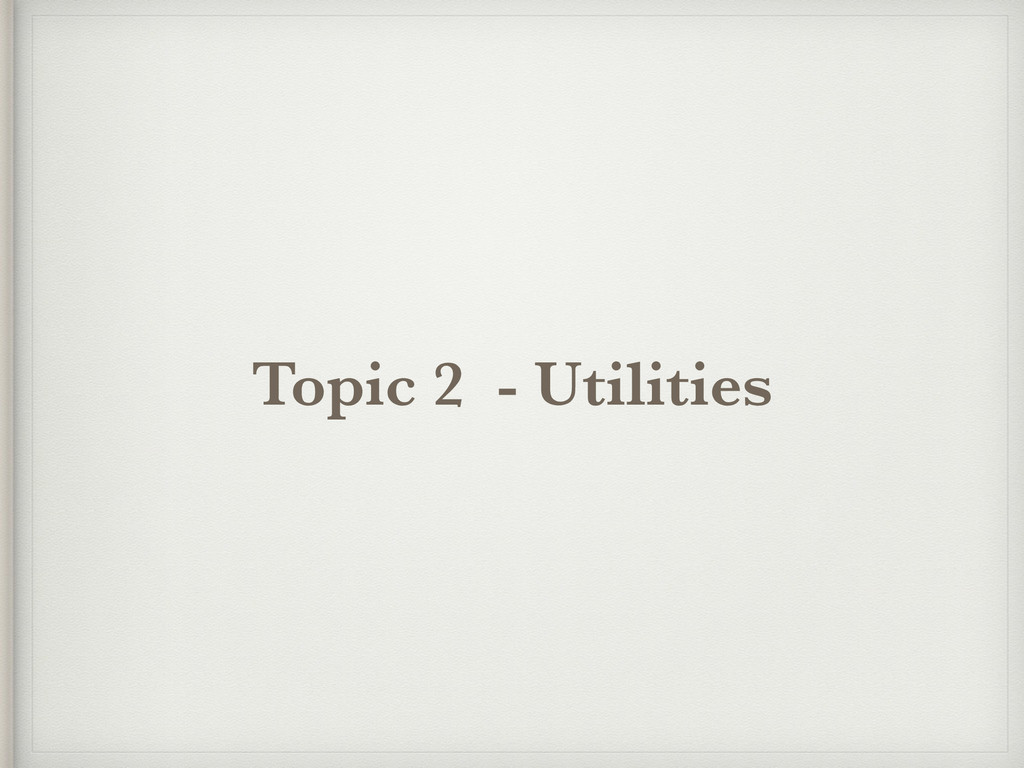 Topic 2 - Utilities