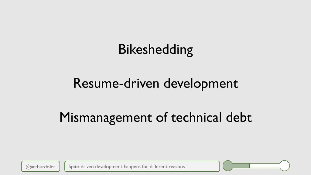 @arthurdoler Bikeshedding Resume-driven develop...