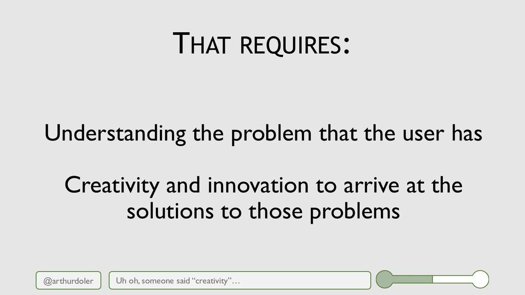 @arthurdoler THAT REQUIRES: Understanding the p...