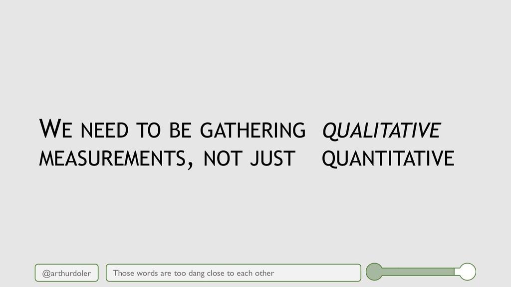 @arthurdoler WE NEED TO BE GATHERING QUALITATIV...