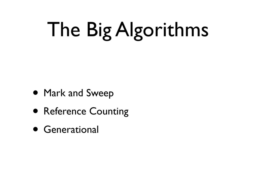 The Big Algorithms • Mark and Sweep • Reference...