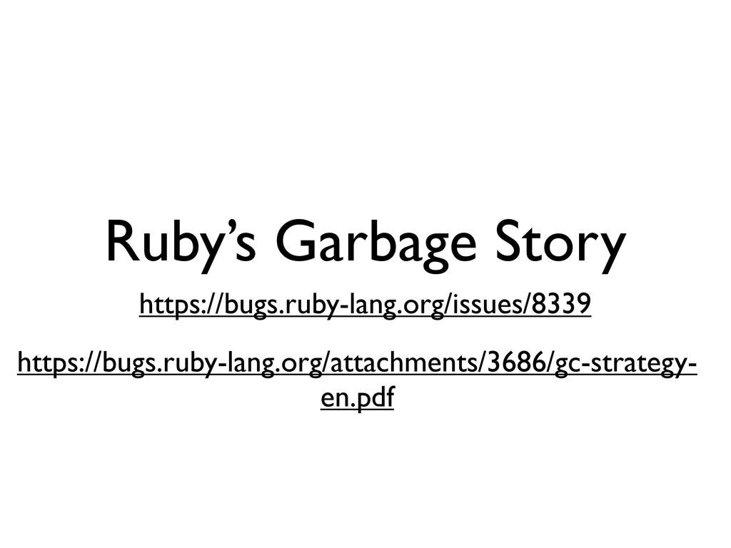 Ruby's Garbage Story https://bugs.ruby-lang.org...