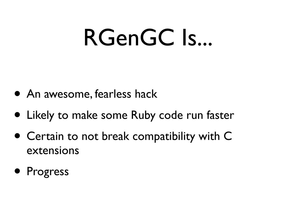 RGenGC Is... • An awesome, fearless hack • Like...