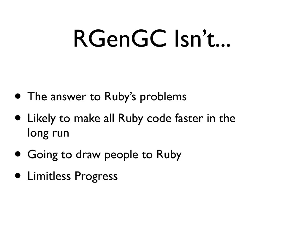 RGenGC Isn't... • The answer to Ruby's problems...