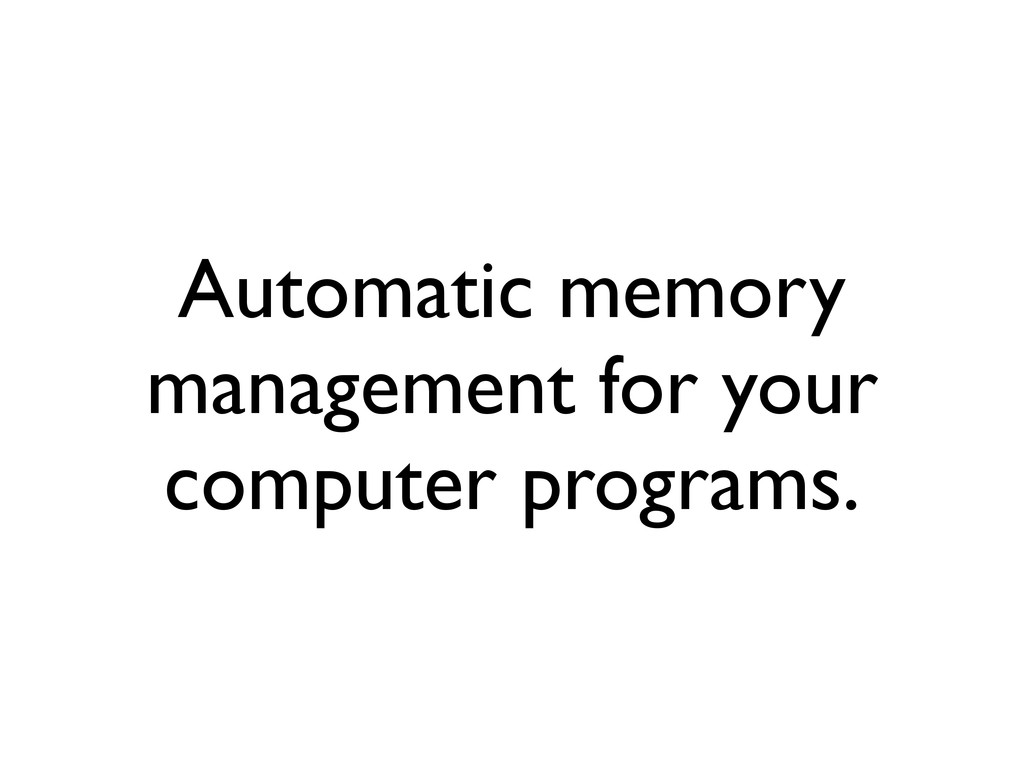 Automatic memory management for your computer p...