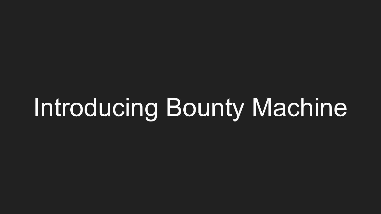 Introducing Bounty Machine