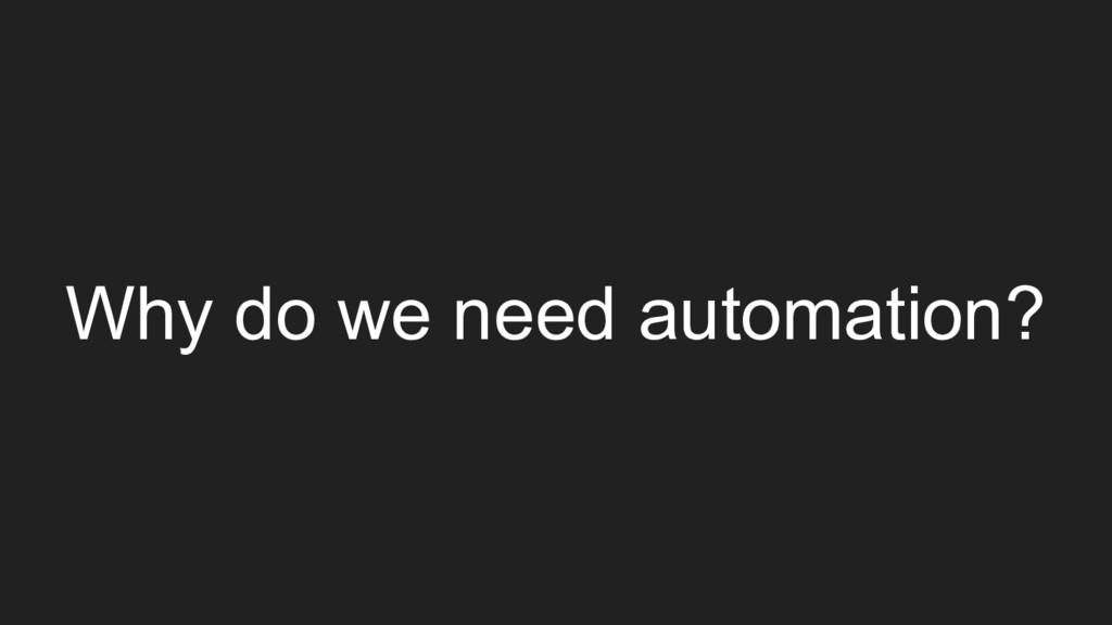 Why do we need automation?