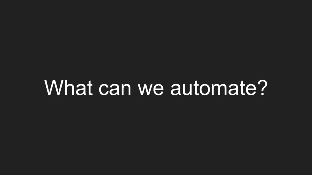 What can we automate?