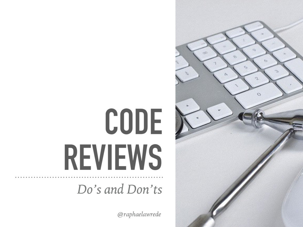 CODE REVIEWS Do's and Don'ts @raphaelawrede