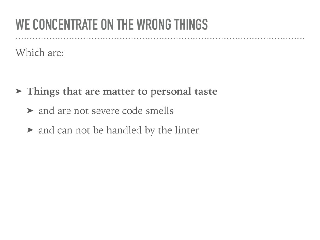 WE CONCENTRATE ON THE WRONG THINGS Which are: ➤...
