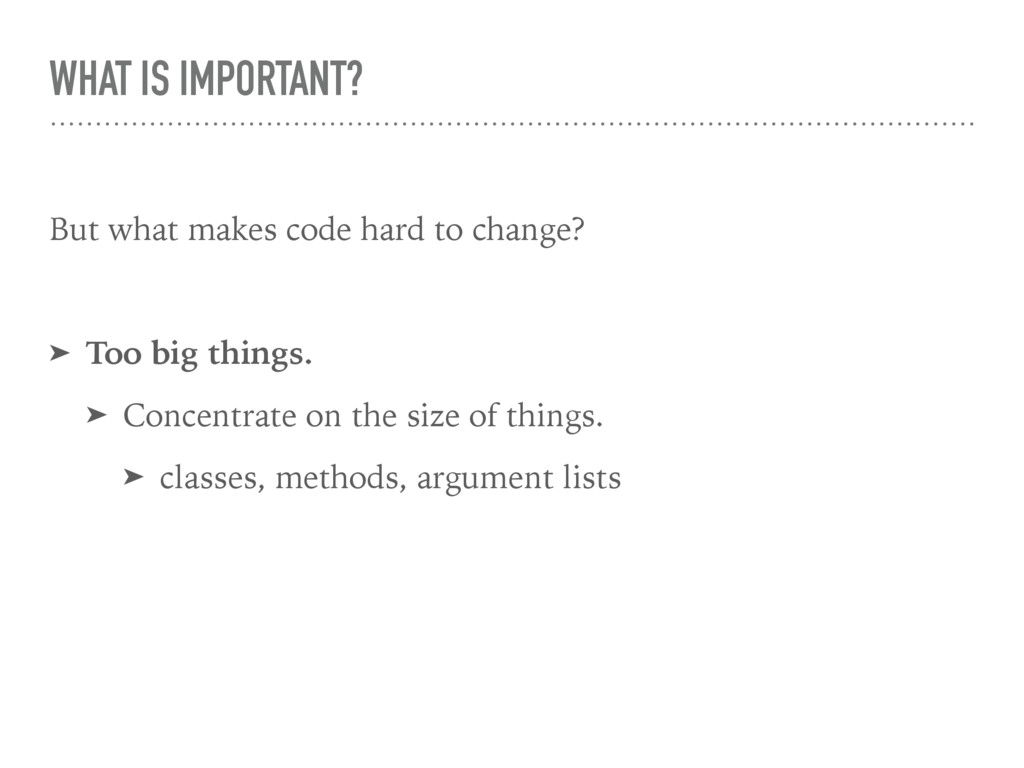 WHAT IS IMPORTANT? But what makes code hard to ...