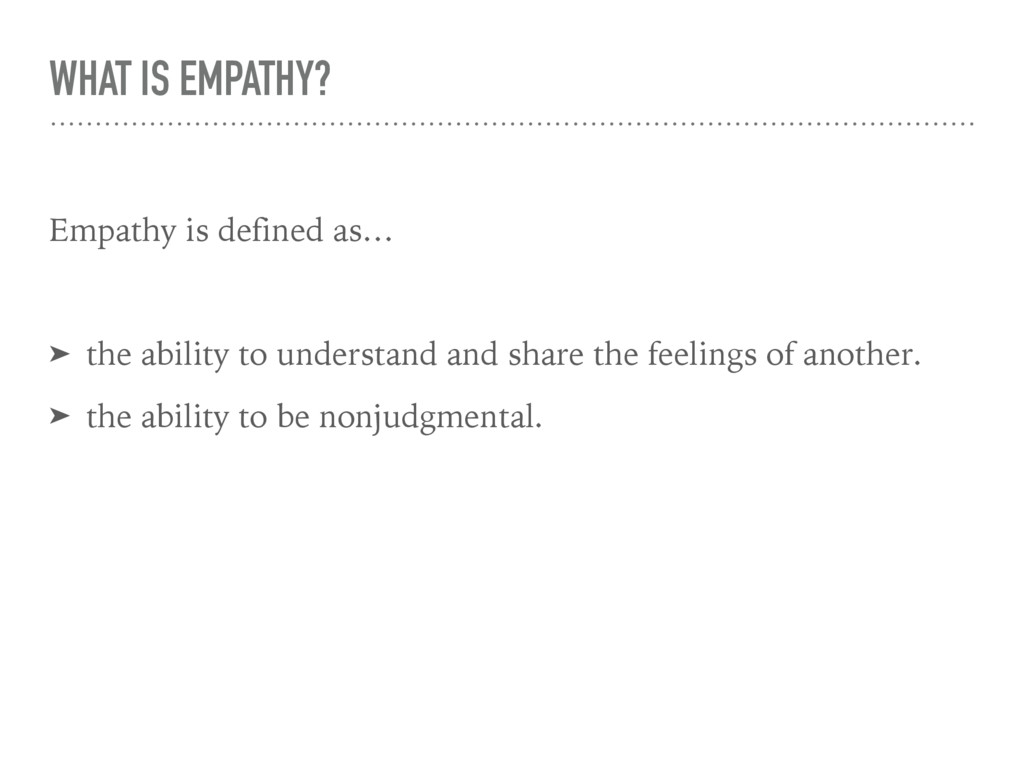 WHAT IS EMPATHY? Empathy is defined as… ➤ the a...