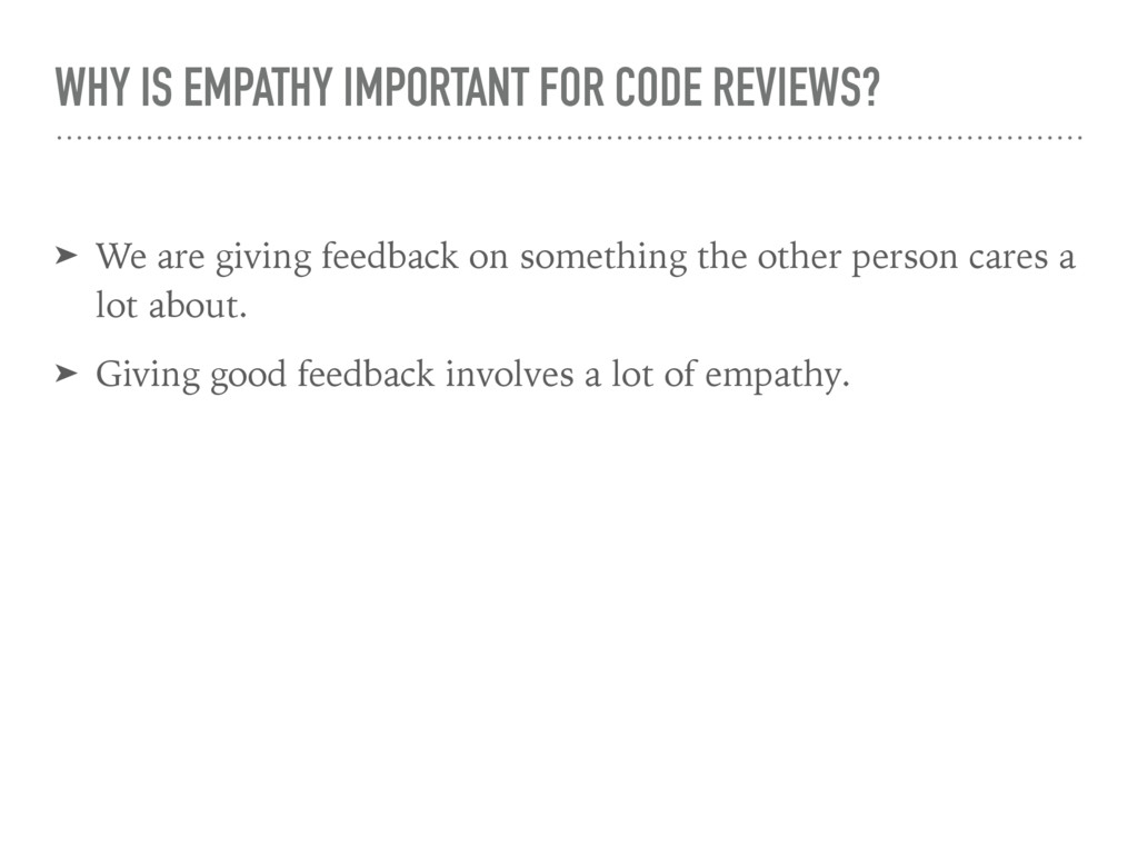 WHY IS EMPATHY IMPORTANT FOR CODE REVIEWS? ➤ We...