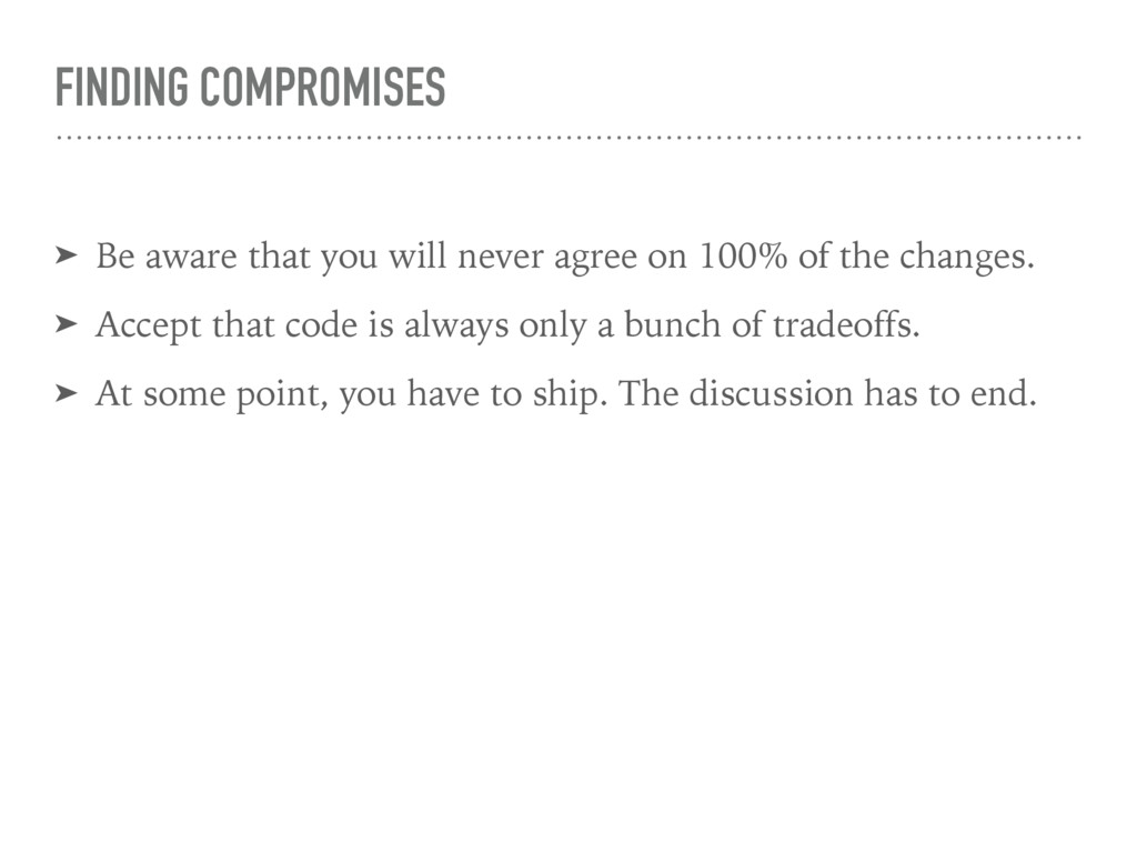 FINDING COMPROMISES ➤ Be aware that you will ne...