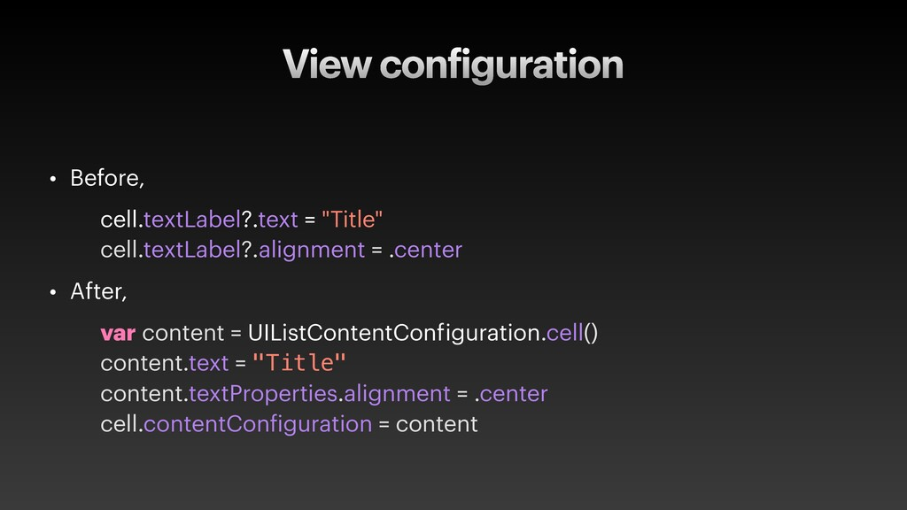 View configuration • Before, cell.textLabel?.te...