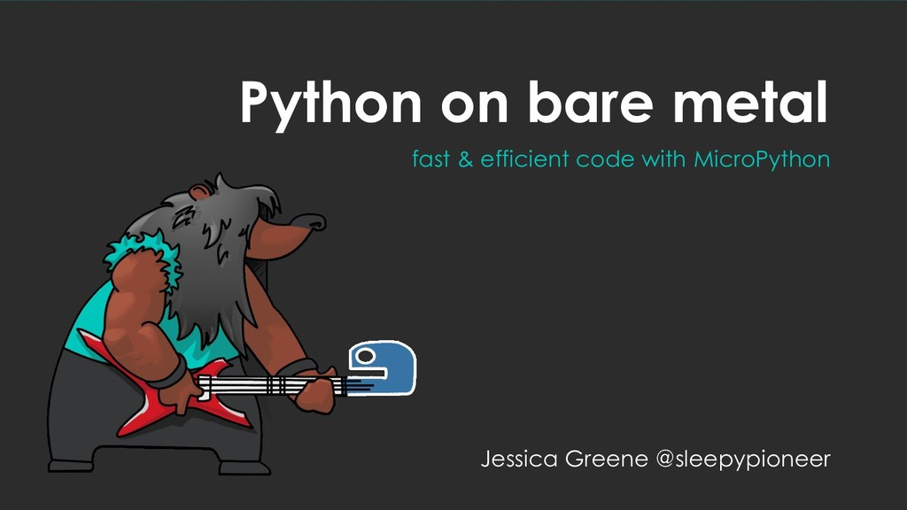 Python on bare metal fast & efficient code with...