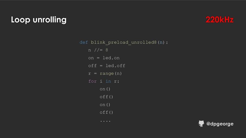 Loop unrolling def blink_preload_unrolled8(n): ...