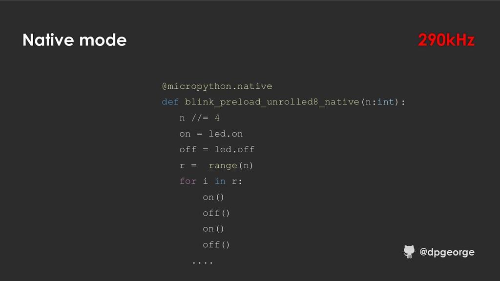 Native mode @micropython.native def blink_prelo...