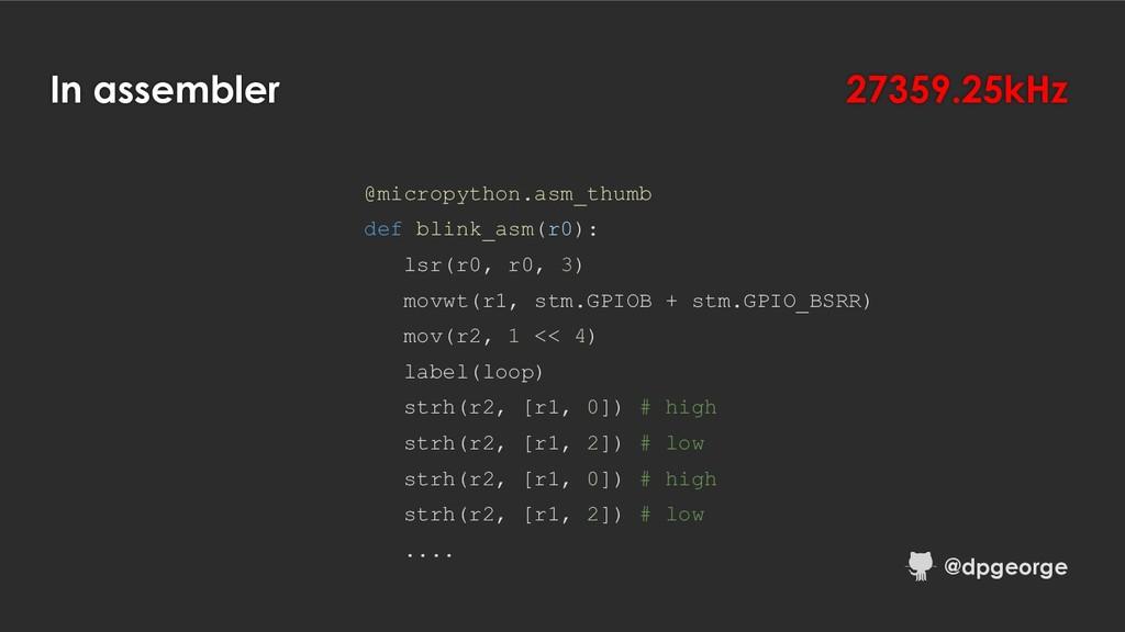 In assembler @micropython.asm_thumb def blink_a...