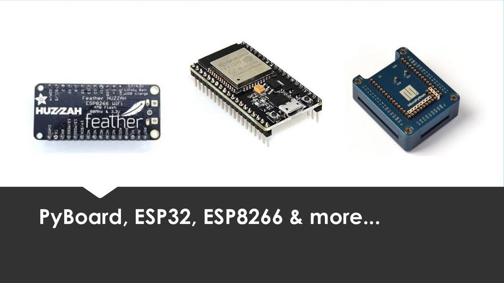 PyBoard, ESP32, ESP8266 & more...