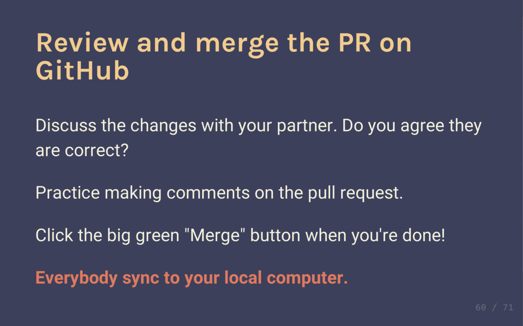 Review and merge the PR on GitHub Discuss the c...