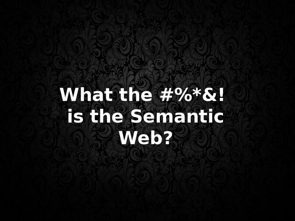 What the #%*&! is the Semantic Web?