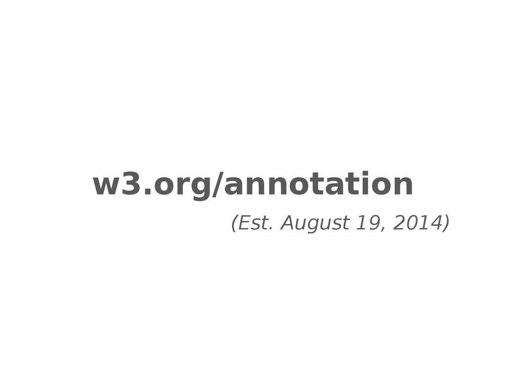 w3.org/annotation (Est. August 19, 2014)