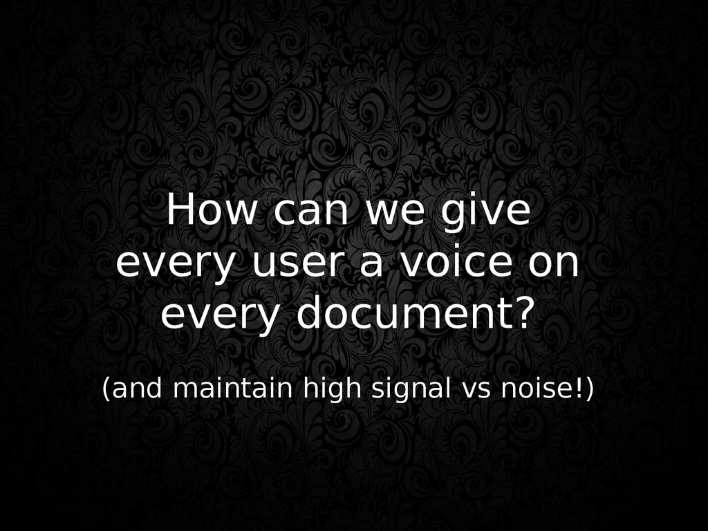 How can we give every user a voice on every doc...