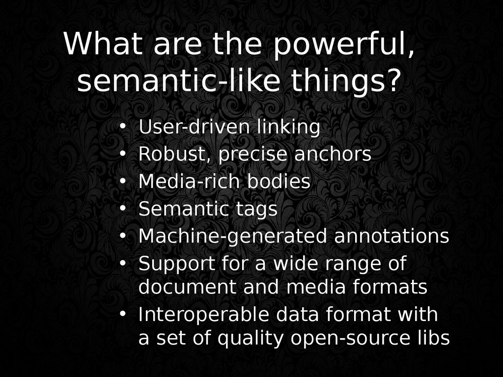 What are the powerful, semantic-like things? • ...